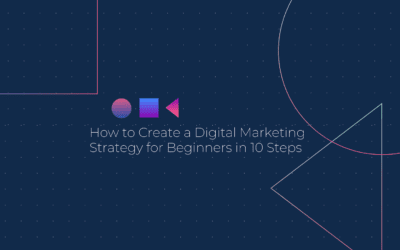 How to Create a Digital Marketing Strategy for Beginners in 10 Steps